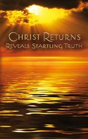 Christ returns. Reveals Startling Truth cover image