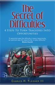 The secret of difficulties. Four Steps to Turn Tragedies into Opportunities cover image