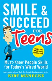Smile & succeed for teens: must-know people skills for today's wired world cover image