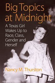 Big topics at midnight: a Texas girl wakes up to race, class, gender and herself cover image