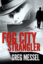Fog city strangler: a Sam Slater mystery cover image