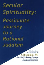Secular Spirituality: Passionate Journey to a Rational Judaism : the Proceedings of Colloquium '01 cover image