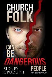 Church Folk Can Be Dangerous People
