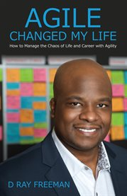 Agile changed my life. How to Manage the Chaos of Life and Career with Agility cover image