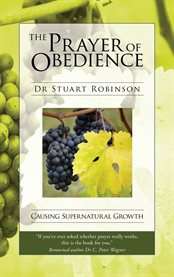 The Prayer of obedience: causing supernatural growth cover image