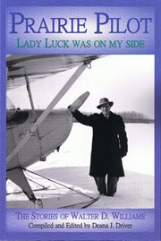 Prairie pilot: lady luck was on my side : the stories of Walter D. Williams cover image