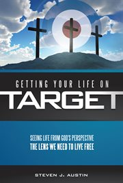 Getting your life on target. Seeing Life From God's Perspective: The Lens We Need To Live Free cover image