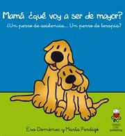 Mamá, ¿qué voy a ser de mayor?. ¿Un perro de asistencia o un perro de terapia? cover image