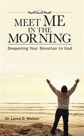 Meet me in the morning. Deepening Your Devotion to God cover image