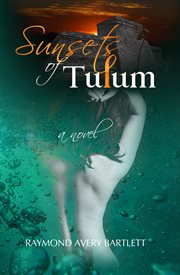 Sunsets of Tulum: a novel cover image