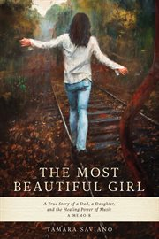The Most Beautiful Girl: a True Story of a Dad, a Daughter and the Healing Power of Music cover image