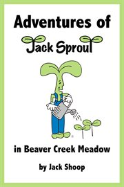 Adventures of Jack Sprout in Beaver Creek Meadow