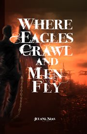 Where Eagles Crawl And Men Fly
