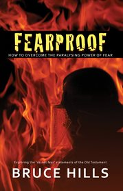 """Fearproof: how to overcome the paralysing power of fear : exploring the """"do not fear' statements of the Old Testament cover image"""