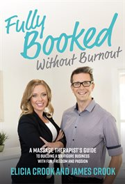 Fully booked without burnout. A Massage Therapist's Guide to Building a Six-Figure Business with Fun, Freedom, and Passion cover image
