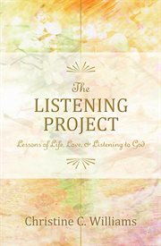 The listening project: lessons of life, love, & listening to God cover image