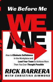 We before me. How to Eliminate Selfishness in the Workplace and Lead Your Team to Achieve cover image