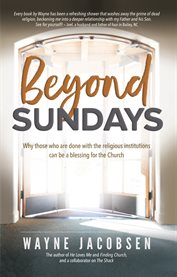 Beyond sundays. Why those who are done with the religious institutions can be a blessing for the Church cover image