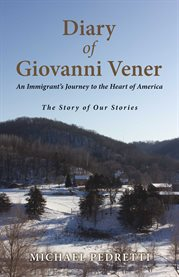 Diary of giovanni vener. An Immigrant's Journey to the Heart of America cover image