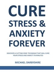 Cure Stress and Anxiety Forever
