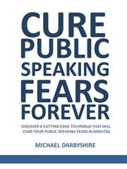 Cure Public Speaking Fears Forever