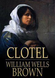 Clotel, or the Colored Heroine