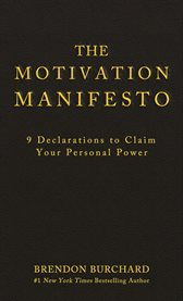 The Motivation Manifesto / Brendon Burchard