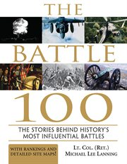 The battle 100 the stories behind history's most influential battles cover image