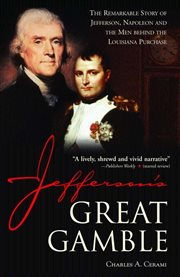 Jefferson?s Great Gamble the Remarkable Story of Jefferson, Napoleon and the Men behind the Louisiana Purchase cover image
