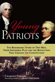 Young Patriots the Remarkable Story of Two Men, Their Impossible Plan and the Revolution That Created the Constitution cover image