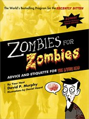 Zombies for zombies advice and etiquette for the living dead : the world's bestselling program for the recently bitten cover image