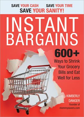 Instant Bargains 600+ Ways to Shrink Your Grocery Bills and Eat Well for Less by Kimberly Danger