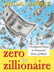 Zero to zillionaire 8 foolproof steps to financial peace of mind cover image