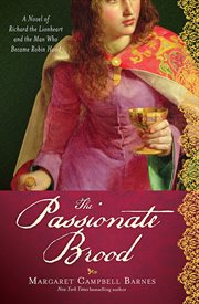 The passionate brood a novel of Richard the Lionheart and the man who became Robin Hood cover image