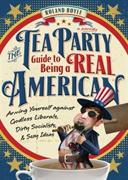 The Tea Party Guide to Being A Real American