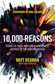 10,000 reasons: stories of faith, hope, and thankfulness inspired by the worship anthem cover image