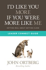 I'd like you more if you were more like me leader connect guide : getting real about getting close cover image