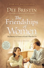 The friendships of women the beauty and power of God's plan for us cover image