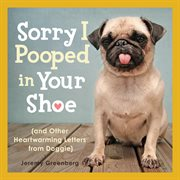 Sorry I pooped in your shoe: (and other heartwarming letters from doggie) cover image