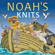 Noah's knits : [the story of Noah's ark with 16 knitted projects] cover image