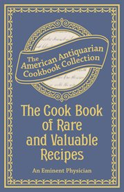 The Cook Book Of Rare And Valuable Recipes