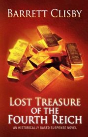 Lost treasure of the Fourth Reich: a historically based suspense novel cover image