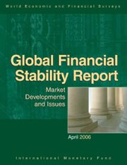 Global Financial Stability Report, April 2006: Market Developments and Issues