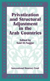 Privatization and Structural Adjustment in the Arab Countries: Papers Presented at A Seminar Held in