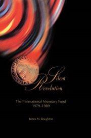 Silent Revolution: the International Monetary Fund, 1979-89