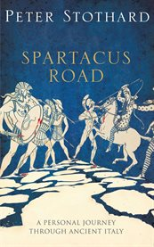 Spartacus road : a journey through ancient Italy cover image