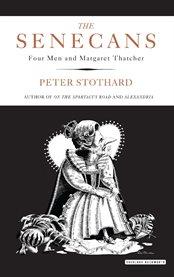 The Senecans : four men and Margaret Thatcher cover image