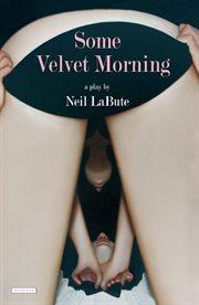 Some velvet morning : a play cover image