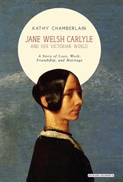 Jane Welsh Carlyle and her Victorian world : a story of love, work, marriage, and friendship cover image