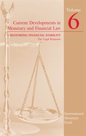 Current Developments in Monetary and Financial Law, Volume 6: Restoring Financial Stability--the Leg